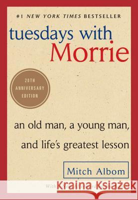 Tuesdays with Morrie: An Old Man, a Young Man, and Life's Greatest Lesson Mitch Albom 9780767905923 Broadway Books