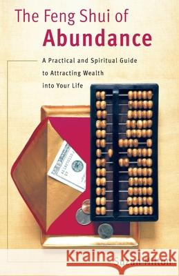 The Feng Shui of Abundance: A Practical and Spiritual Guide to Attracting Wealth Into Your Life Suzan Hilton 9780767907507