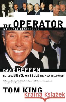 The Operator: David Geffen Builds, Buys, and Sells the New Hollywood Tom King 9780767907576