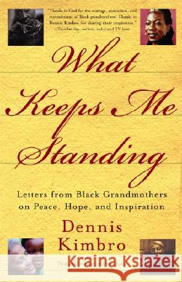 What Keeps Me Standing: Letters from Black Grandmothers on Peace, Hope and Inspiration Dennis Kimbro 9780767912389