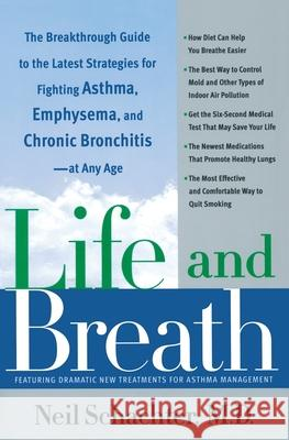 Life and Breath: The Breakthrough Guide to the Latest Strategies for Fighting Asthma and Other Respiratory Problems -- At Any Age Neil Schachter 9780767912891