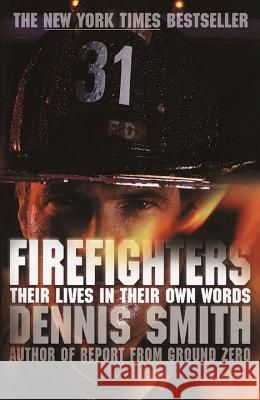 Firefighters: Their Lives in Their Own Words Dennis Smith 9780767913072