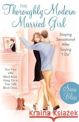 The Thoroughly Modern Married Girl: Staying Sensational After Saying