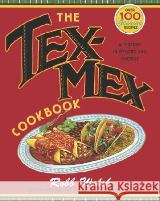 The Tex-Mex Cookbook: A History in Recipes and Photos Robb Walsh 9780767914888