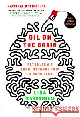 Oil on the Brain: Adventures from the Pump to the Pipeline Lisa Margonelli 9780767916974