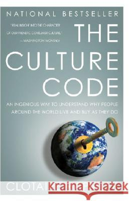 The Culture Code: An Ingenious Way to Understand Why People Around the World Buy and Live as They Do Clotaire Rapaille 9780767920575