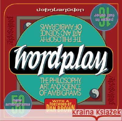 Wordplay: The Philosophy, Art, and Science of Ambigrams John Langdon 9780767920759