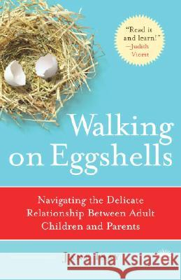 Walking on Eggshells: Navigating the Delicate Relationship Between Adult Children and Parents Jane Isay 9780767920858