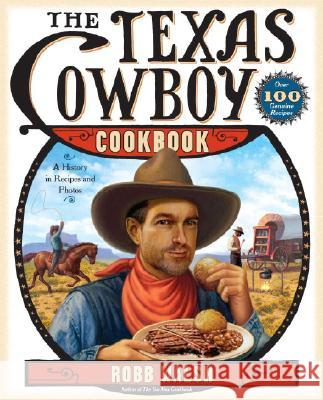The Texas Cowboy Cookbook: A History in Recipes and Photos Robb Walsh 9780767921497