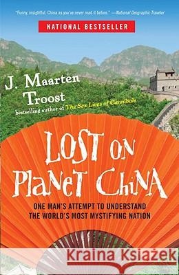 Lost on Planet China: One Man's Attempt to Understand the World's Most Mystifying Nation J. Maarten Troost 9780767922012