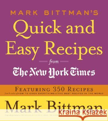 Mark Bittman's Quick and Easy Recipes from the New York Times: Featuring 350 Recipes from the Author of How to Cook Everything and the Best Recipes in Mark Bittman 9780767926232 Broadway Books