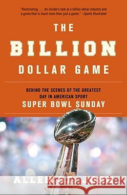 The Billion Dollar Game: Behind the Scenes of the Greatest Day in American Sport - Super Bowl Sunday Allen S 9780767928151