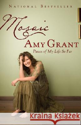 Mosaic: Pieces of My Life So Far Amy Grant 9780767929677 Not Avail