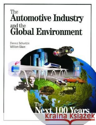 The Automotive Industry and the Global Environment: the Next 100 Years  9780768004397