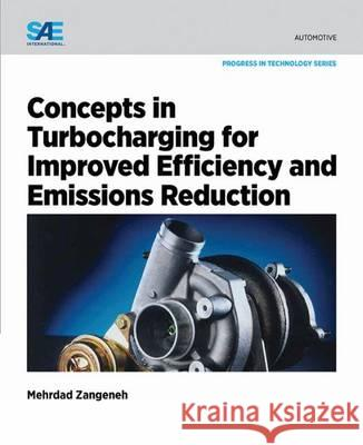 Concepts in Turbocharging for Improved Efficiency and Emissions Reduction  Zangeneh, Mehrdad 9780768079760