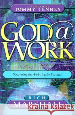 God at Work: Discovering the Anointing for Business Rich Marshall Tommy Tenney 9780768421019