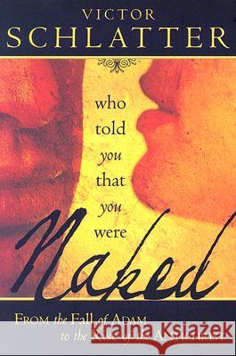 Who Told You That You Were Naked?: From the Fall of Adam to the Rise of the Antichrist Victor Schlatter 9780768423570