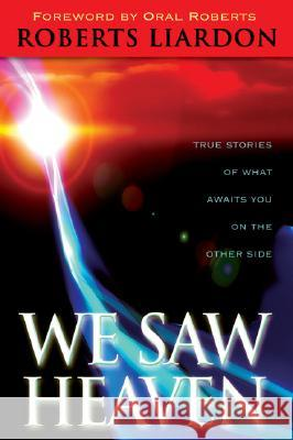 We Saw Heaven: True Stories of What Awaits Us on the Other Side Roberts Liardon 9780768423815