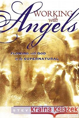 Working with Angels: Flowing with God in the Supernatural Steven W. Brooks 9780768425116