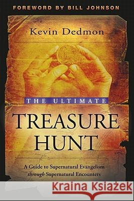The Ultimate Treasure Hunt: A Guide to Supernatural Evangelism Through Supernatural Encounters Kevin Dedmon 9780768426021