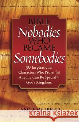 Bible Nobodies Who Became Somebodies Lance Wubbels 9780768430226