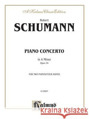Piano Concerto in a Minor, Op. 54 Robert Schumann 9780769291888 Alfred Publishing Company