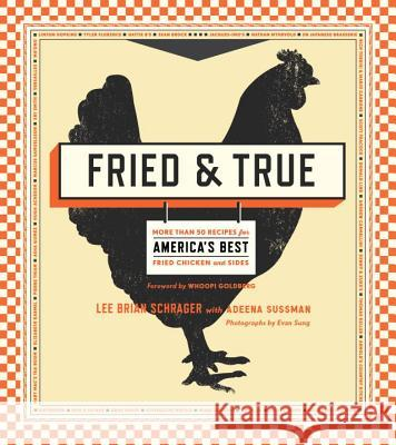 Fried & True: More Than 50 Recipes for America's Best Fried Chicken and Sides Lee Brian Schrager Adeena Sussman 9780770435226