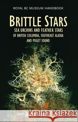 Brittle Stars, Sea Urchins and Feather Stars of British Columbia, Southeast Alaska and Puget Sound William C. Austin Philip Lambert 9780772656186