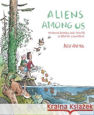Aliens Among Us: Invasive Animals and Plants in British Columbia Alex Va 9780772668530 Royal BC Museum