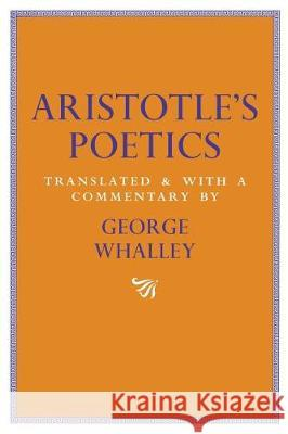 Aristotle's Poetics: Translated and with a Commentary by George Whalley John Baxter Aristotle                                J. P. Atherton 9780773516120 McGill-Queen's University Press