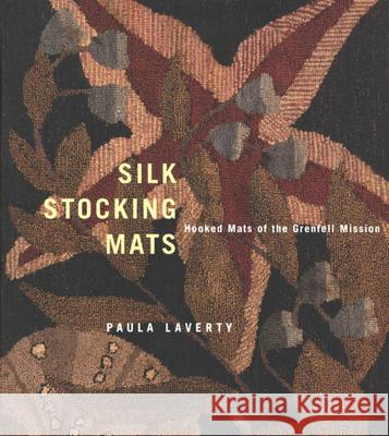 Silk Stocking Mats: Hooked Mats of the Grenfell Mission Paula Laverty 9780773525061