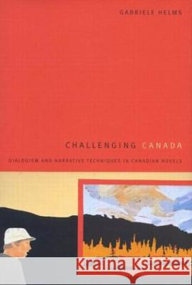 Challenging Canada: Dialogism and Narrative Techniques in Canadian Novels Gabriele Helms 9780773525870
