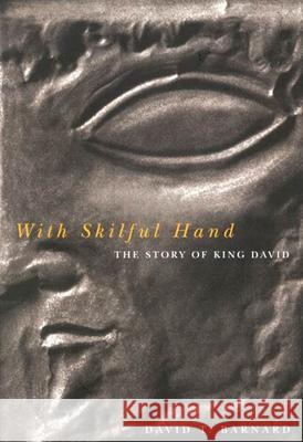 With Skilful Hand: The Story of King David David T. Barnard 9780773527140