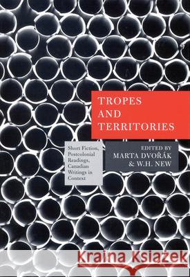 Tropes and Territories: Short Fiction, Postcolonial Readings, Canadian Writings in Context W. H. New 9780773532892