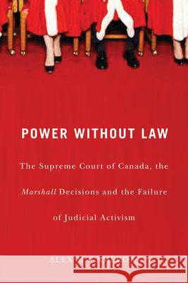 Power Without Law: The Supreme Court of Canada, the Marshall Decisions and the Failure of Judicial Activism Alex M. Cameron 9780773535831