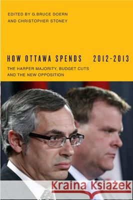 How Ottawa Spends: The Harper Majority, Budget Cuts, and the New Opposition G. Bruce Doern Christopher Stoney 9780773540941