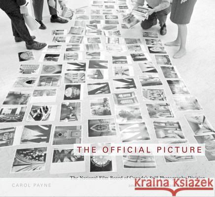 The Official Picture: The National Film Board of Canada's Still Photography Division and the Image of Canada, 1941-1971 Carol Payne 9780773541450
