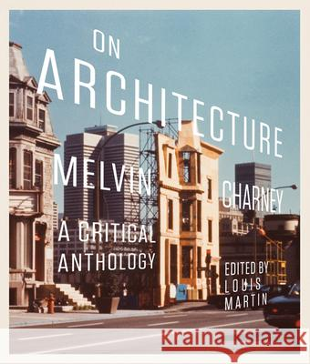 On Architecture: Melvin Charney: A Critical Anthology Louis Martin 9780773541825