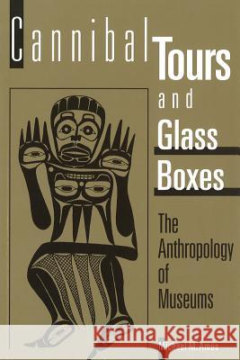 Cannibal Tours and Glass Boxes: The Anthropology of Museums Michael M. Ames 9780774804837