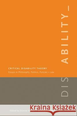 Critical Disability Theory: Essays in Philosophy, Politics, Policy, and Law Dianne Pothier Richard Devlin 9780774812047
