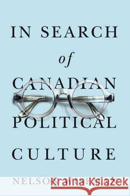 In Search of Canadian Political Culture Nelson Wiseman 9780774813891
