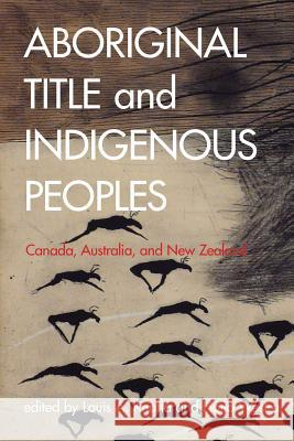 Aboriginal Title and Indigenous Peoples: Canada, Australia, and New Zealand Louis A. Knafla Haijo Westra 9780774815611