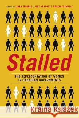 Stalled: The Representation of Women in Canadian Governments Linda Trimble Jane Arscott Manon Tremblay 9780774825214