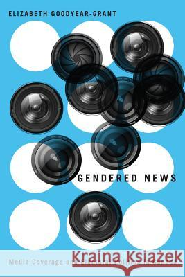 Gendered News: Media Coverage and Electoral Politics in Canada Elizabeth Goodyear-Grant 9780774826242