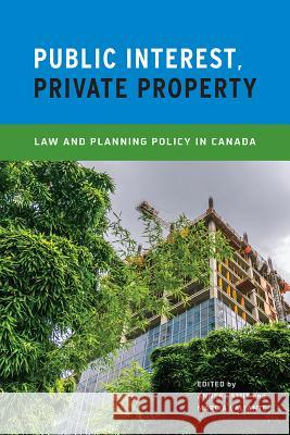 Public Interest, Private Property: Law and Planning Policy in Canada Anneke Smit Marcia Valiante 9780774829328