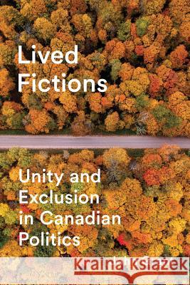 Lived Fictions: Unity and Exclusion in Canadian Politics John Grant 9780774836470 UBC Press