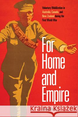 For Home and Empire: Voluntary Mobilization in Australia, Canada, and New Zealand during the First World War Steve Marti   9780774861212