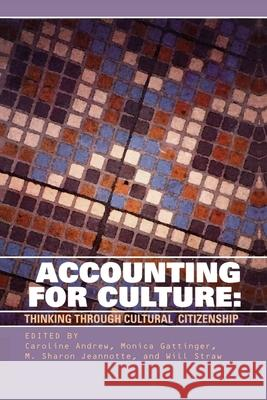 Accounting for Culture : Thinking Through Cultural Citizenship Caroline Andrew Monica Gattinger M. Sharon Jeannotte 9780776605968