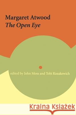 Margaret Atwood: The Open Eye Joel Ed. Moss 9780776606132