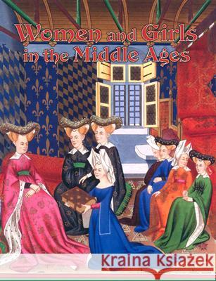Women and Girls in the Middle Ages Kay Eastwood 9780778713784